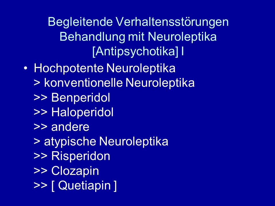Begleitende Verhaltensstörungen Behandlung mit Neuroleptika [Antipsychotika] I